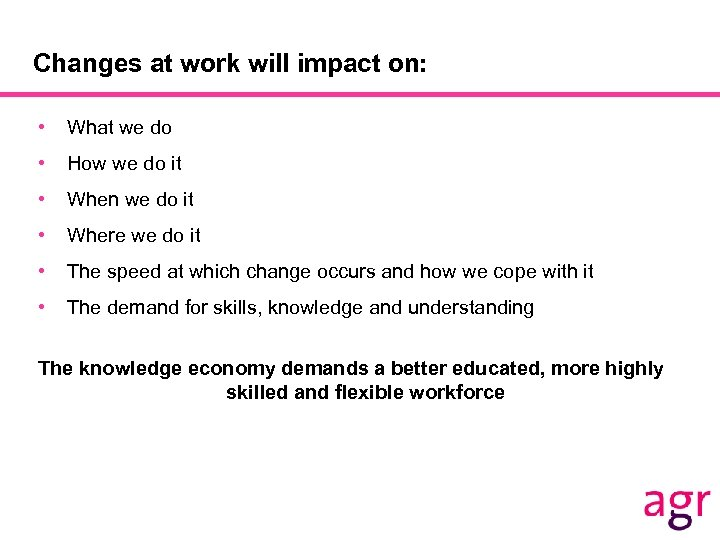 Changes at work will impact on: • What we do • How we do