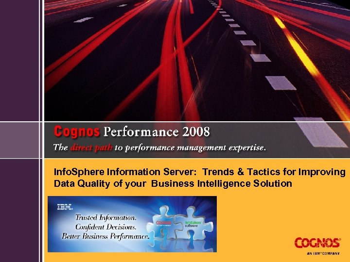 Info. Sphere Information Server: Trends & Tactics for Improving Data Quality of your Business