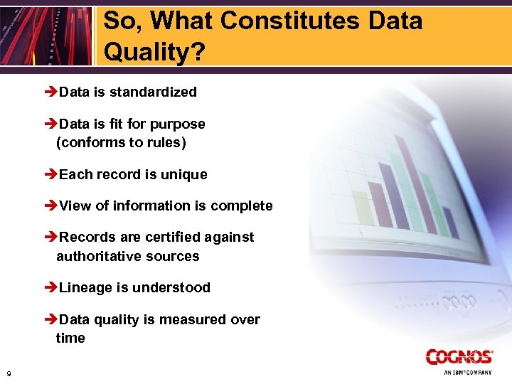 So, What Constitutes Data Quality? èData is standardized èData is fit for purpose (conforms