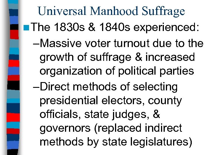 Universal Manhood Suffrage n The 1830 s & 1840 s experienced: –Massive voter turnout