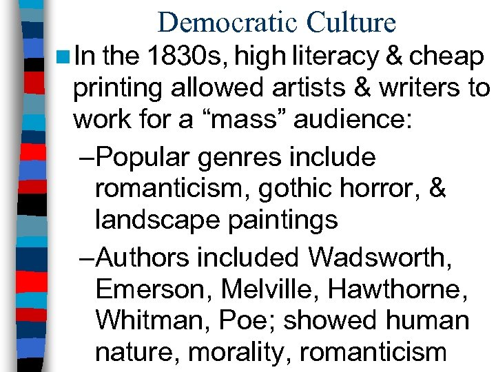 Democratic Culture n In the 1830 s, high literacy & cheap printing allowed artists