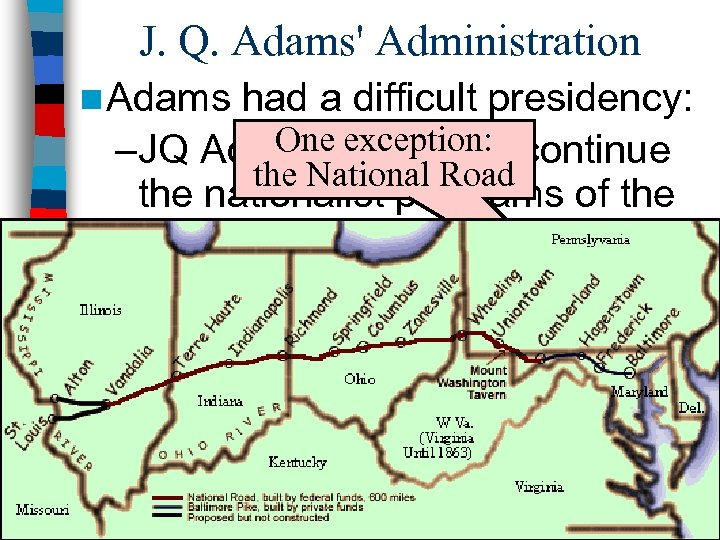 J. Q. Adams' Administration n Adams had a difficult presidency: One exception: –JQ Adams