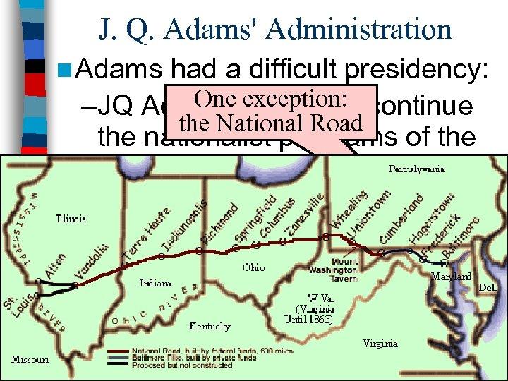 J. Q. Adams' Administration n Adams had a difficult presidency: One exception: –JQ Adams