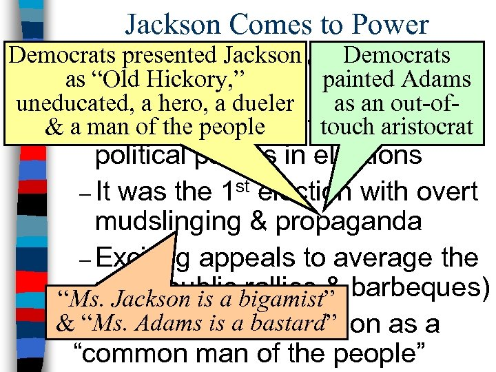 Jackson Comes to Power Democrats presented Jackson changed n The election of 1828 Democrats