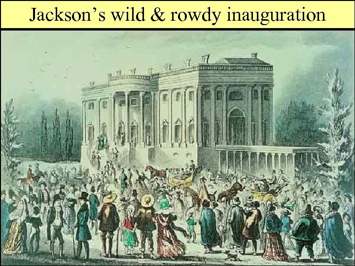 Jackson's wild & rowdy inauguration Who is Andrew Jackson?