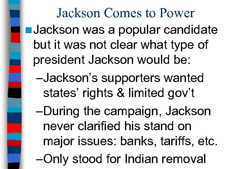 Jackson Comes to Power n Jackson was a popular candidate but it was not
