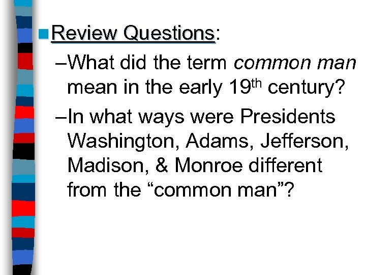 n Review Questions: Questions –What did the term common man mean in the early