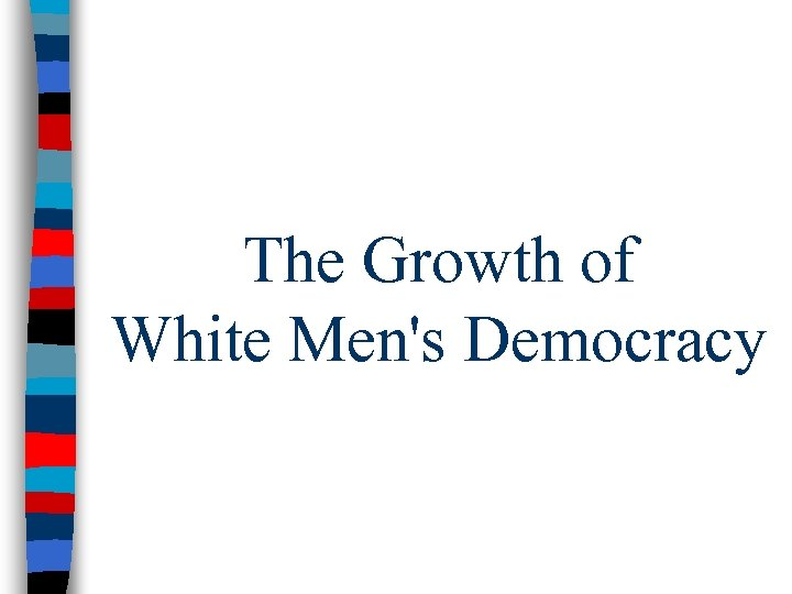 The Growth of White Men's Democracy