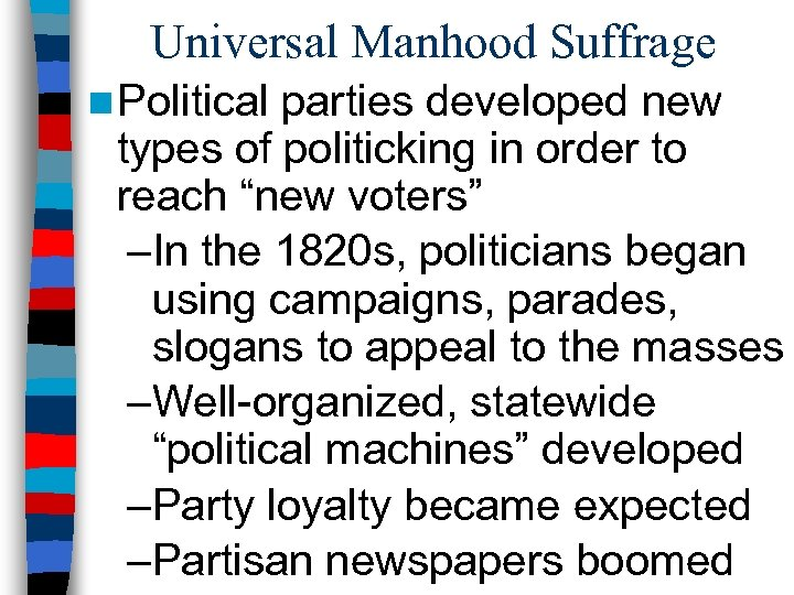 Universal Manhood Suffrage n Political parties developed new types of politicking in order to