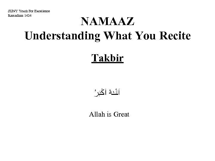 SIJNY Youth For Excellence Ramadhan 1424 NAMAAZ Understanding What You Recite Takbir Allah is