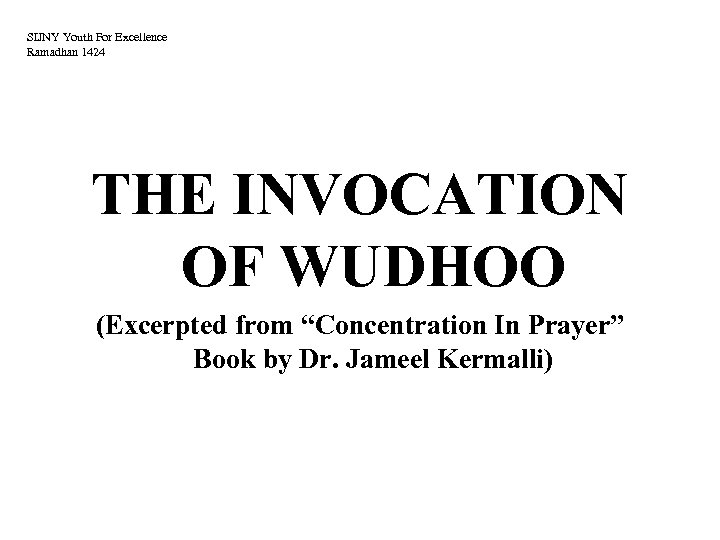 """SIJNY Youth For Excellence Ramadhan 1424 THE INVOCATION OF WUDHOO (Excerpted from """"Concentration In"""