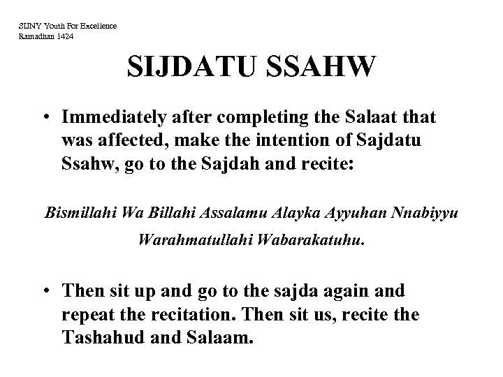 SIJNY Youth For Excellence Ramadhan 1424 SIJDATU SSAHW • Immediately after completing the Salaat