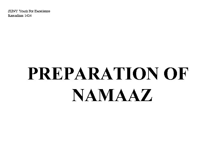 SIJNY Youth For Excellence Ramadhan 1424 PREPARATION OF NAMAAZ