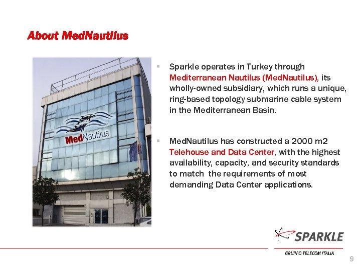 About Med. Nautilus § Sparkle operates in Turkey through Mediterranean Nautilus (Med. Nautilus), its