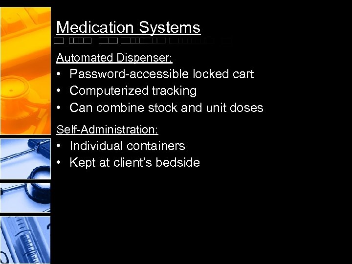 Medication Systems Automated Dispenser: • Password-accessible locked cart • Computerized tracking • Can combine