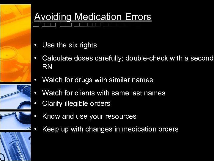 Avoiding Medication Errors • Use the six rights • Calculate doses carefully; double-check with