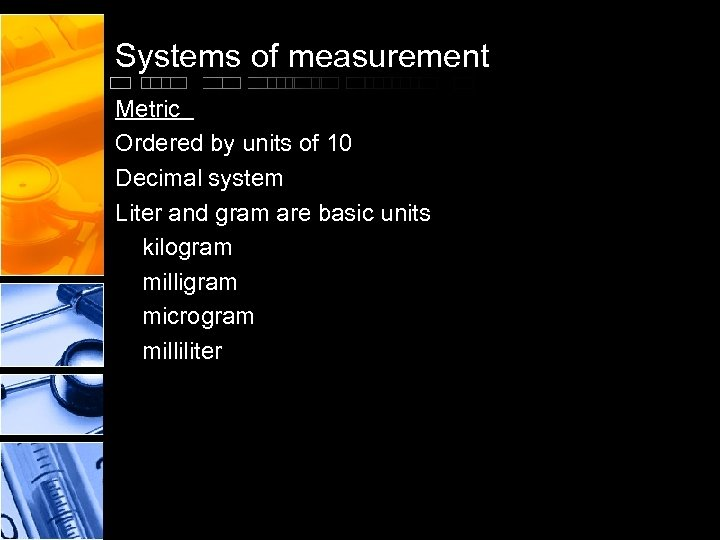 Systems of measurement Metric Ordered by units of 10 Decimal system Liter and gram