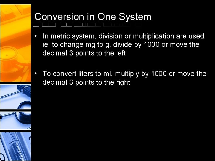 Conversion in One System • In metric system, division or multiplication are used, ie,