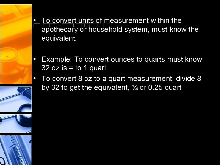 • To convert units of measurement within the apothecary or household system, must