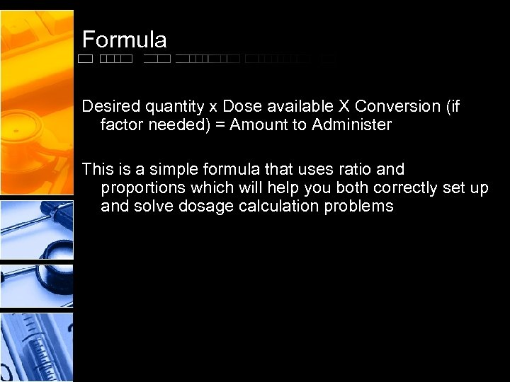 Formula Desired quantity x Dose available X Conversion (if factor needed) = Amount to