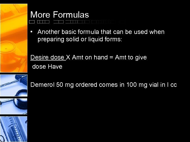 More Formulas • Another basic formula that can be used when preparing solid or