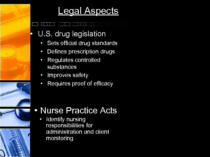 Legal Aspects • U. S. drug legislation • Sets official drug standards • Defines