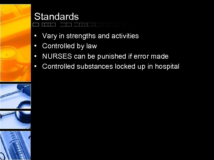 Standards • • Vary in strengths and activities Controlled by law NURSES can be