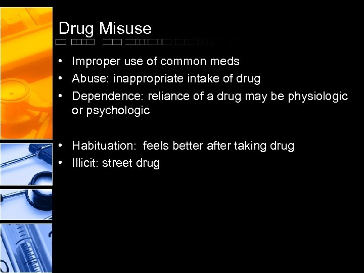 Drug Misuse • Improper use of common meds • Abuse: inappropriate intake of drug