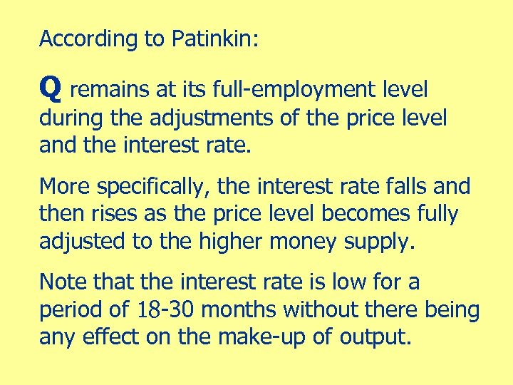 According to Patinkin: Q remains at its full-employment level during the adjustments of the