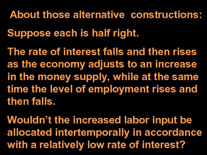 About those alternative constructions: Suppose each is half right. The rate of interest falls