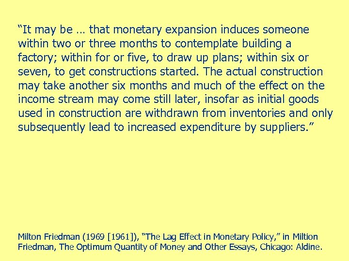 """It may be … that monetary expansion induces someone within two or three months"