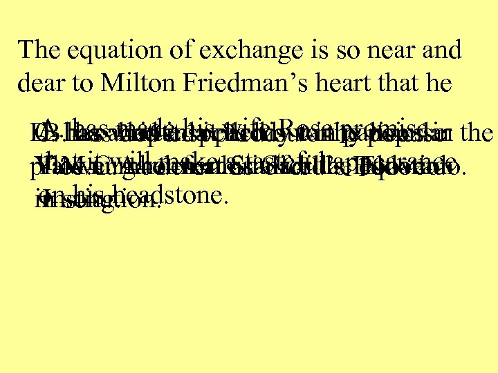 The equation of exchange is so near and dear to Milton Friedman's heart that
