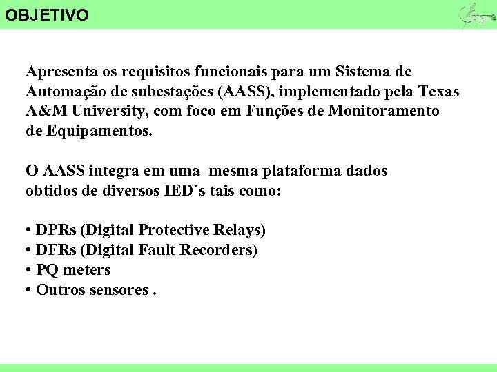 OBJETIVO Apresenta os requisitos funcionais para um Sistema de Automação de subestações (AASS), implementado