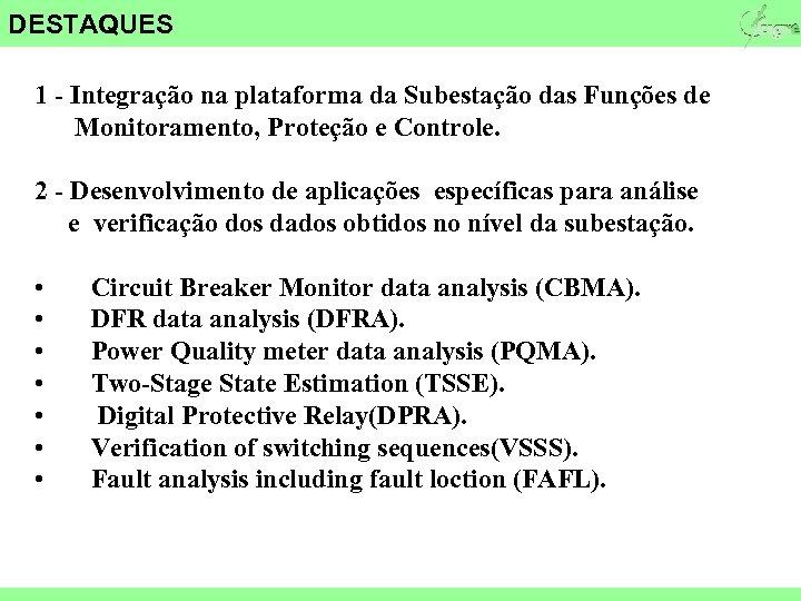 DESTAQUES 1 - Integração na plataforma da Subestação das Funções de Monitoramento, Proteção e