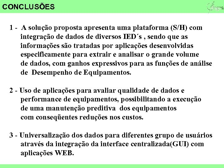 CONCLUSÕES 1 - A solução proposta apresenta uma plataforma (S/H) com integração de dados