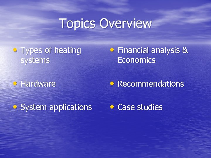Topics Overview • Types of heating • Financial analysis & • Hardware • Recommendations