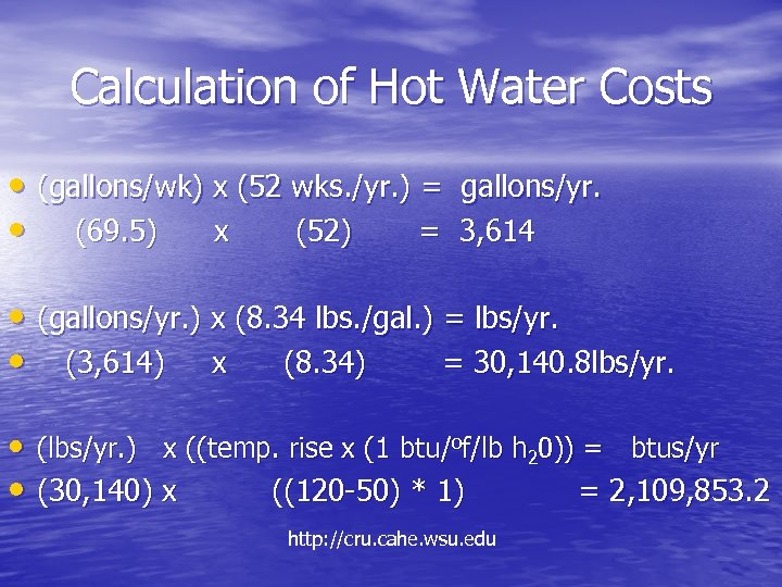 Calculation of Hot Water Costs • (gallons/wk) x (52 wks. /yr. ) = gallons/yr.