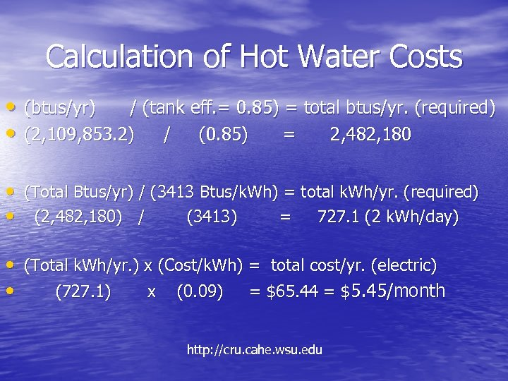 Calculation of Hot Water Costs • (btus/yr) / (tank eff. = 0. 85) =
