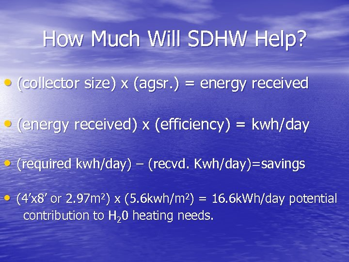 How Much Will SDHW Help? • (collector size) x (agsr. ) = energy received