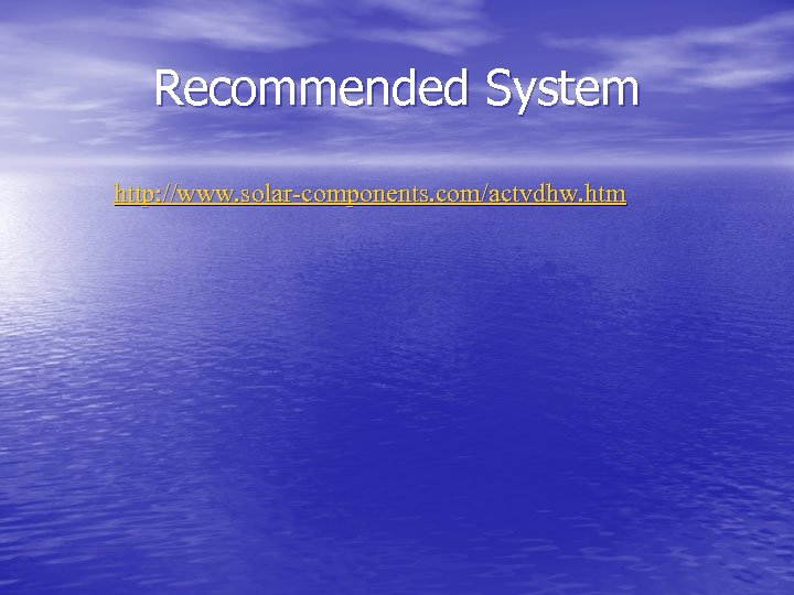 Recommended System http: //www. solar-components. com/actvdhw. htm