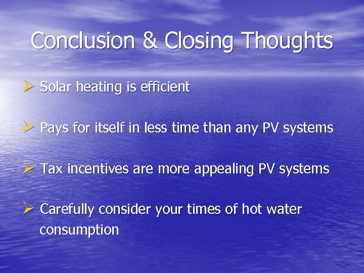 Conclusion & Closing Thoughts Ø Solar heating is efficient Ø Pays for itself in