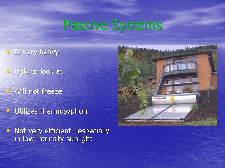 Passive Systems • Is very heavy • Ugly to look at • Will not