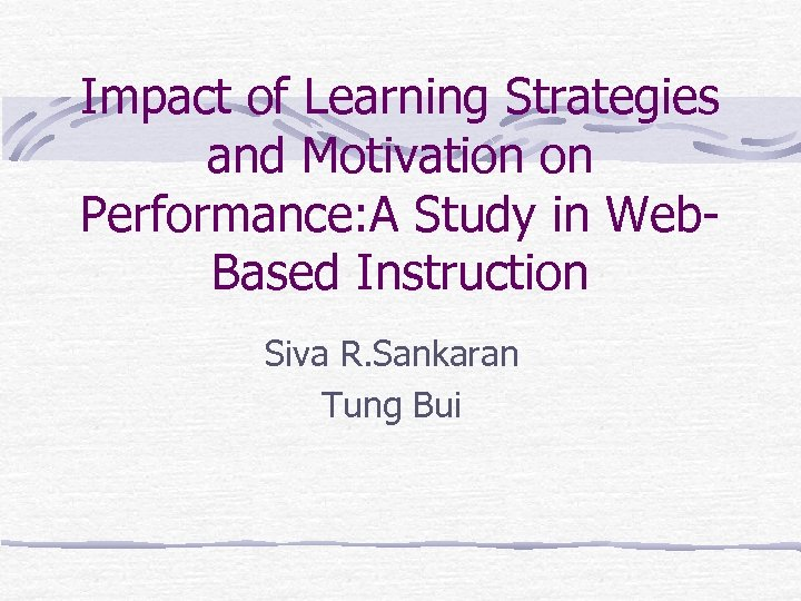 Impact of Learning Strategies and Motivation on Performance: A Study in Web. Based Instruction