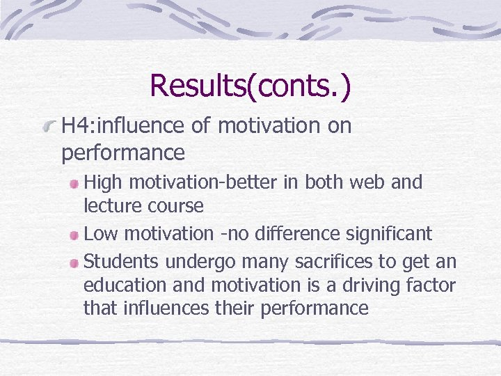 Results(conts. ) H 4: influence of motivation on performance High motivation-better in both web