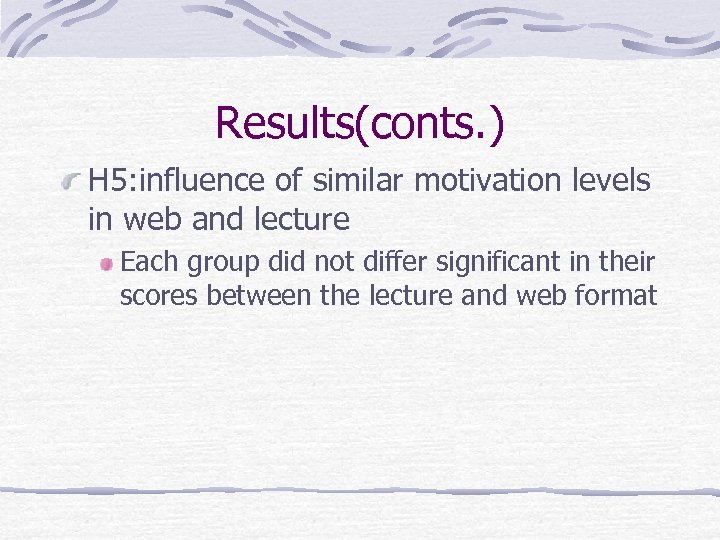 Results(conts. ) H 5: influence of similar motivation levels in web and lecture Each