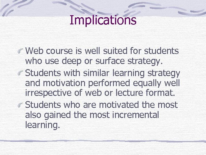 Implications Web course is well suited for students who use deep or surface strategy.