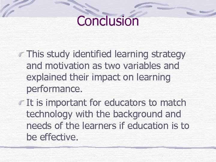 Conclusion This study identified learning strategy and motivation as two variables and explained their