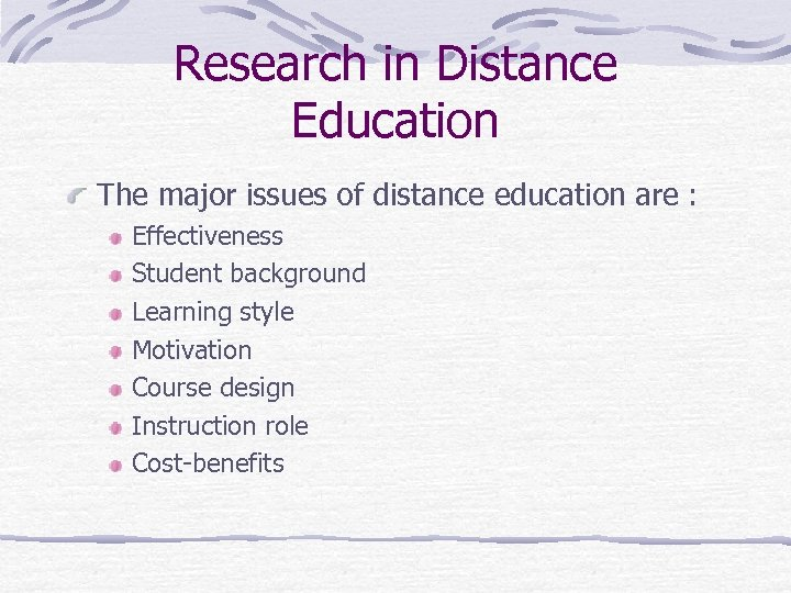 Research in Distance Education The major issues of distance education are : Effectiveness Student