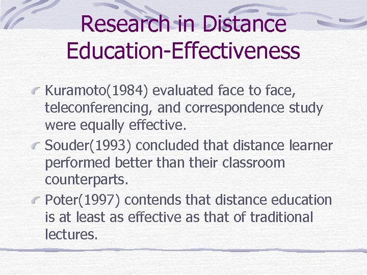 Research in Distance Education-Effectiveness Kuramoto(1984) evaluated face to face, teleconferencing, and correspondence study were