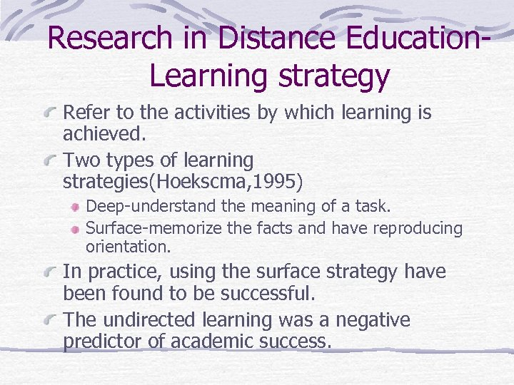Research in Distance Education. Learning strategy Refer to the activities by which learning is